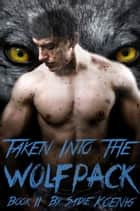 Taken Into The Wolfpack Book #2 - Taken Into The Wolfpack, #2 ebook by Sadie Koenig