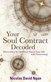 Your Soul Contract Decoded - Discovering the Spiritual Map Of Your Life With Numerology ebook by Nicolas David Ngan