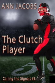 The Clutch Player - Calling the Signals, #3 ebook by Ann Jacobs