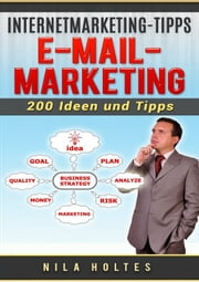 Internetmarketing-Tipps: E-Mail-Marketing - 200 Ideen und Tipps ebook by Nila Holtes
