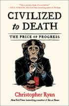 Civilized to Death - The Price of Progress ebook by Christopher Ryan