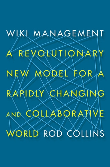 Wiki Management - A Revolutionary New Model for a Rapidly Changing and Collaborative World ebook by Rod Collins