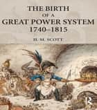 The Birth of a Great Power System, 1740-1815 ebook by Hamish Scott