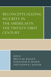 Reconceptualizing Security in the Americas in the Twenty-First Century ebook by Bruce M. Bagley,Jonathan D. Rosen,Bruce M. Bagley,Jorge Chabat,Sebastían Antonio Cutrona,R. Evan Ellis,Juan Carlos Garzón Vergara,Joseph M. Humire,Adam Isacson,Barnett S. Koven,Alberto Lozano-Vázquez,Bradford R. McGuinn,Cynthia McClintock,Rémi Piet,Sherri L. Porcelain,Daniel Suman,Jonathan D. Rosen,Lilian Yaffe,Roberto Zepeda Martínez,Hanna S. Kassab,Hanna S. Kassab
