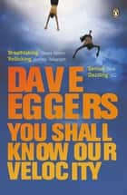 You Shall Know Our Velocity ebook by Dave Eggers