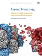 Beyond Mentoring - A Guide for Librarians and Information Professionals ebook by Dawn Lowe-Wincentsen