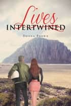 Lives Intertwined ebook by Donna Brown
