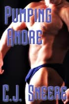 Pumping Andre ebook by C.J. Sneere