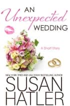 An Unexpected Wedding - Treasured Dreams, #5 ebook by Susan Hatler