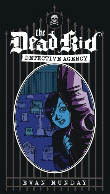 The Dead Kid Detective Agency ebook by Evan Munday