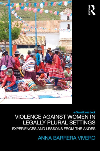 Violence Against Women in Legally Plural settings - Experiences and Lessons from the Andes ebook by Anna Barrera