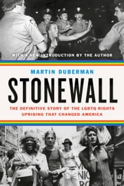 Stonewall - The Definitive Story of the LGBT Rights Uprising that Changed America ebook by Martin Duberman