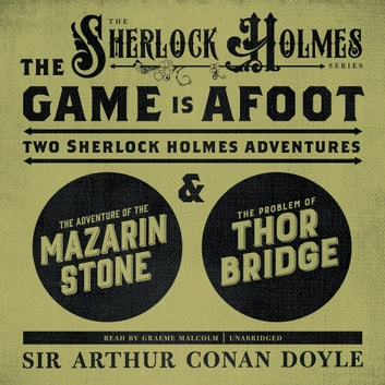 The Game Is Afoot - Two Sherlock Holmes Adventures audiobook by Sir Arthur Conan Doyle