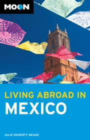 Moon Living Abroad in Mexico ebook by Julie Doherty Meade