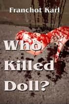 Who Killed Doll? ebook by Franchot Karl