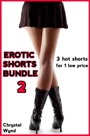 Erotic Shorts Bundle 2 ebook by Chrystal Wynd