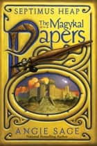 Septimus Heap: The Magykal Papers ebook by Angie Sage, Mark Zug