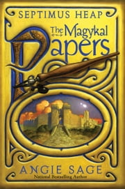 Septimus Heap: The Magykal Papers ebook by Angie Sage,Mark Zug