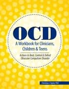 OCD A Workbook for Clinicians, Children and Teens ebook by Christina Taylor