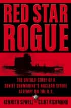 Red Star Rogue ebook by Kenneth Sewell,Clint Richmond