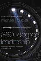 360-Degree Leadership - Preaching to Transform Congregations ebook by Michael J. Quicke, Mike Bonem, Jim Herrington,...