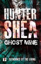 Ghost Mine eBook by Hunter Shea