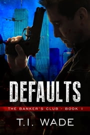 The Banker's Club - Defaults ebook by T I Wade