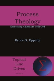 Process Theology - Embracing Adventure with God ebook by Bruce G. Epperly