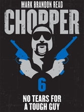 "No Tears for a Tough Guy: Chopper 6 ebook by Mark Brandon ""Chopper"" Read,Mark Brandon Read"
