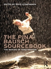 The Pina Bausch Sourcebook - The Making of Tanztheater ebook by Royd Climenhaga