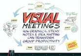 Visual Meetings - How Graphics, Sticky Notes and Idea Mapping Can Transform Group Productivity ebook by David Sibbet