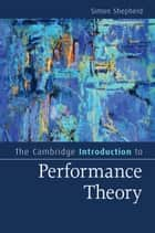 The Cambridge Introduction to Performance Theory ebook by Simon Shepherd