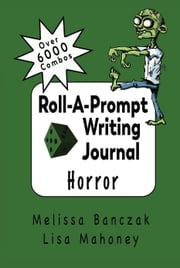 Roll-A-Prompt Writing Journal - Horror Edition ebook by Melissa Banczak, Lisa Mahoney