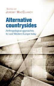 Alternative countrysides - Anthropological approaches to rural Western Europe today ebook by Jeremy MacClancy