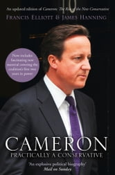 Cameron: Practically a Conservative ebook by Francis Elliott,James Hanning