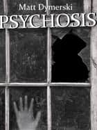 Psychosis: Tales of Horror ebook by Matt Dymerski