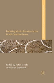 Debating Multiculturalism in the Nordic Welfare States ebook by P. Kivisto,Ö. Wahlbeck