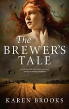 The Brewer's Tale ebook by Karen Brooks