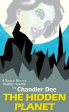 Space Bounty Hunter: The Hidden Planet ebook by Chandler Dee