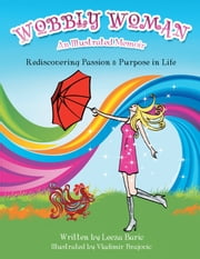 Wobbly Woman – An Illustrated Memoir - Rediscovering Passion & Purpose in Life ebook by Leeza Baric