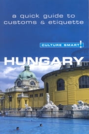 Hungary - Culture Smart! - The Essential Guide to Customs & Culture ebook by Brian McLean