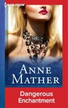 Dangerous Enchantment ebook by Anne Mather