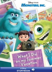 Monsters, Inc.: What I Did on My Summer Vacation - A Disney Read-Along ebook by Disney Book Group