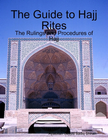 The Guide to Hajj Rites - The Rulings and Procedures of Hajj ebook by Ayatollah Sayyid Sadiq Shirazi