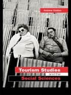 Tourism Studies and the Social Sciences ebook by Andrew Holden