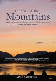 The Call of the Mountains - Sights and Inspirations from a journey of a thousad miles across Scotland's Munro ranges ebook by Landsberg, Max