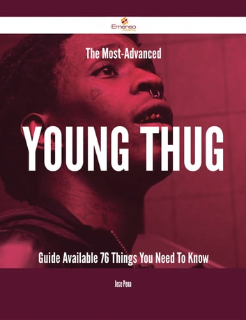 The Most-Advanced Young Thug Guide Available - 76 Things You Need To Know ebook by Jose Pena