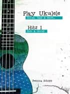 Play Ukulele - Hits 1 - Songs, Tabs & More ebook by Bettina Schipp, Reynhard Boegl
