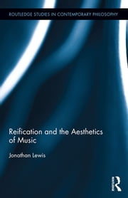 Reification and the Aesthetics of Music ebook by Jonathan Lewis