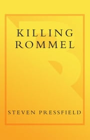 Killing Rommel - A Novel ebook by Steven Pressfield